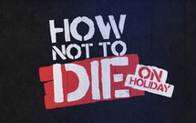 How Not to Die On Holiday thumbnail